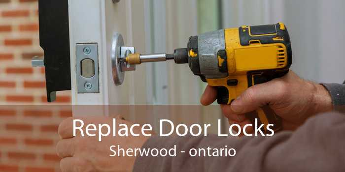 Replace Door Locks Sherwood - ontario