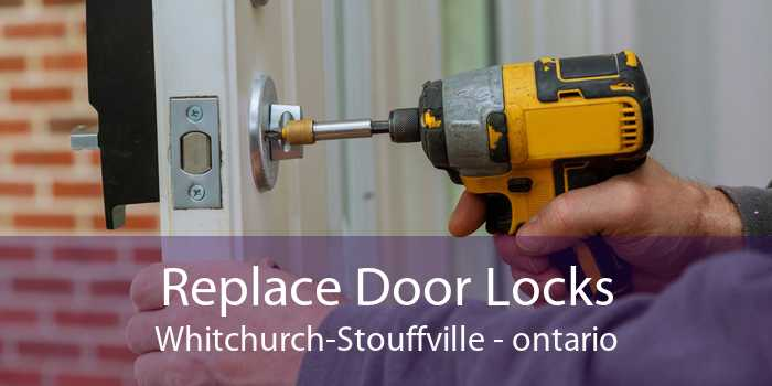 Replace Door Locks Whitchurch-Stouffville - ontario